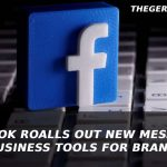 facebook-rolls-out-new-messaging-business-tools-for-brands